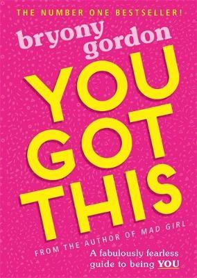 You Got This: A fabulously fearless guide to being YOU by Bryony Gordon