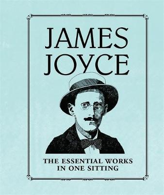 James Joyce: The Essential Works in One Sitting by Joelle Herr