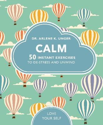 Calm: 50 mindfulness exercises to de-stress wherever you are by Arlene Unger