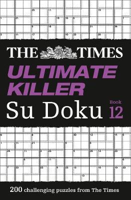 Ultimate Killer Sudoku Book 12: 200 of the Deadliest Sudoku Puzzles