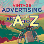 Vintage Advertising: An A to Z by Julie Anne Lambert