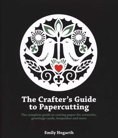 A Crafter's Guide to Papercutting by Emily Hogarth