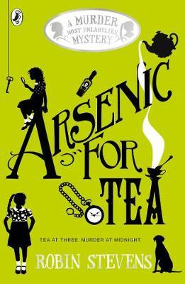 Murder Most Unladylike Book 2: Arsenic for Tea by Robin Stevens