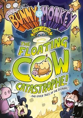 Bunny vs Monkey 7: The Floating Cow Catastrophe! by Jamie Smart