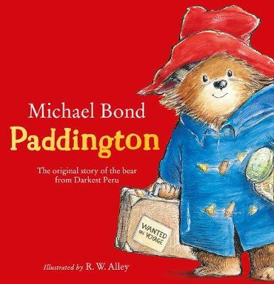 Paddington: The Original Story of the Bear from Peru by Michael Bond