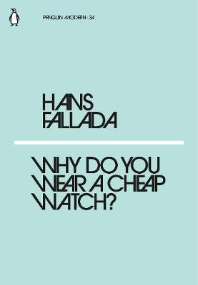 Why Do You Wear a Cheap Watch? by Hans Fallada
