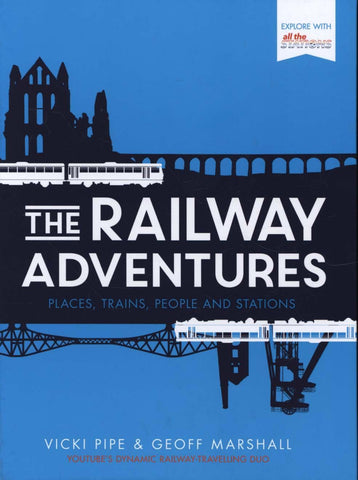 Railway Adventures: Places, Trains, People and Stations by Vicki Pipe