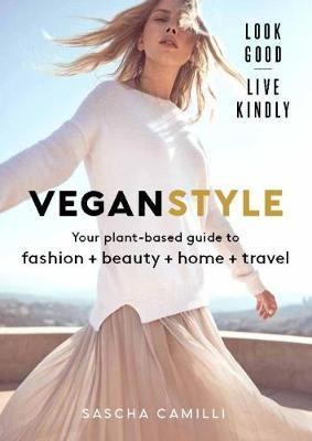 Vegan Style: Your plant-based guide to fashion + beauty + home + travel by Sascha Camilli