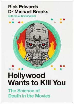 Hollywood Wants to Kill You: The Peculiar Science of Death in the Movies by Michael Brooks