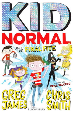 Kid Normal 4: Kid Normal and the Final Five by Greg James