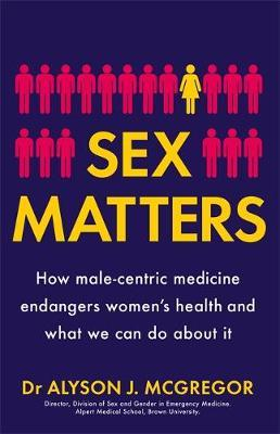 Sex Matters: How male-centric medicine endangers women's health and what we can