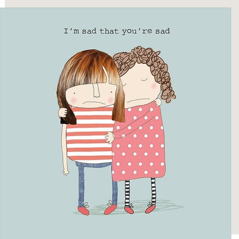 Sad That You're Sad Card by Rosie