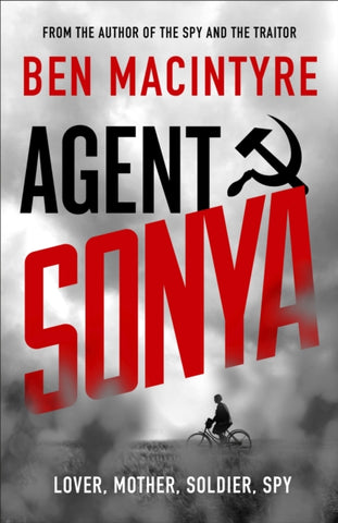Agent Sonya: Lover, Mother, Soldier, Spy by Ben MacIntyre