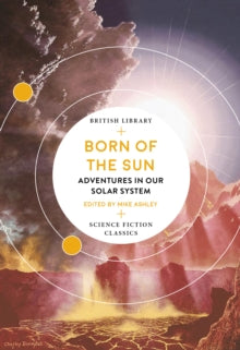 Born of the Sun: Adventures in Our Solar System by Mike Ashley