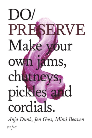 Do Preserve: Make Your Own Jams, Chutneys, Pickles and Cordials by Anja Dunk