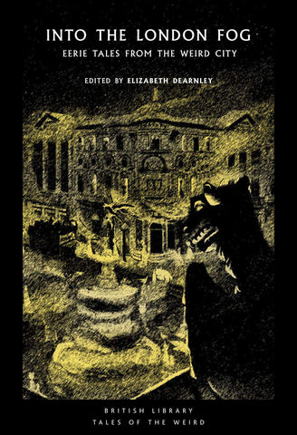 Into the London Fog: Eerie Tales from the Weird City by Elizabeth Dearnley