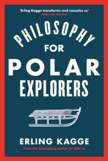 Philosophy for Polar Explorers: Sixteen Life Lessons to Help You Take Stock and