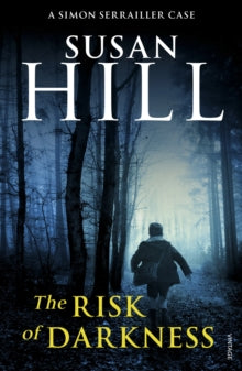 Simon Serrailler Book 3: The Risk of Darkness by Susan Hill