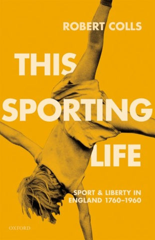 This Sporting Life: Sport and Liberty in England, 1760-1960 by Robert Colls