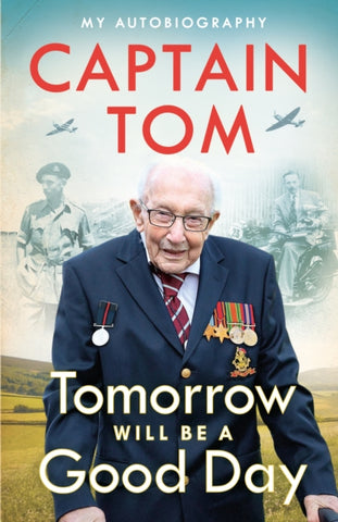 Tomorrow Will Be A Good Day: My Autobiography by Captain Tom Moore