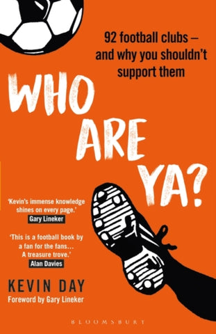 Who Are Ya?: 92 Football Clubs and Why You Shouldn't Support Them by Kevin Day