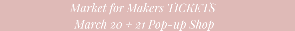 Market for Makers Tickets March 20 + 21 Pop Up Shop