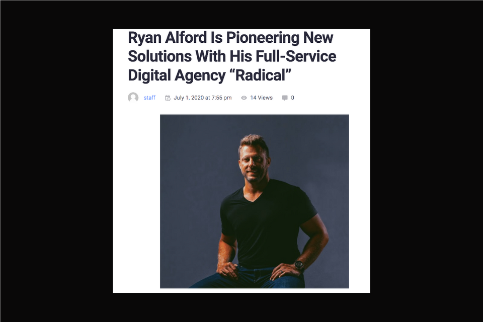 "Ryan Alford Is Pioneering New Solutions With His Full-Service Digital Agency ""Radical"""