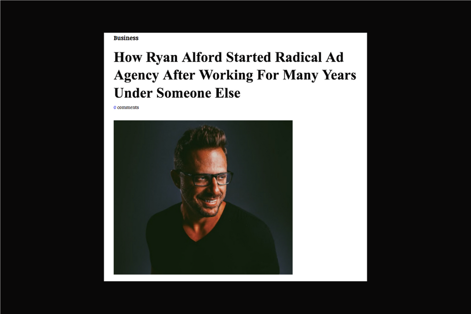 How Ryan Alford Started Radical Ad Agency After Working For Many Years Under Someone Else