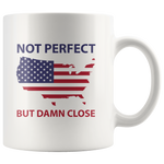 Load image into Gallery viewer, Not Perfect, But Damn Close, Patriotic Mug