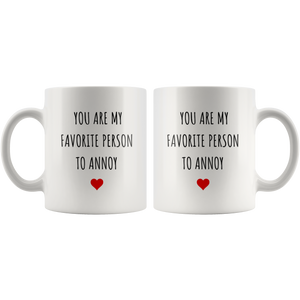 Funny Mug for Him Her, You Are My Favorite Person to Annoy