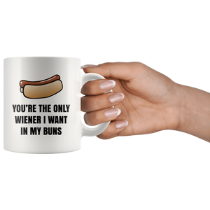 You're the Only Wiener I Want In My Buns Mug
