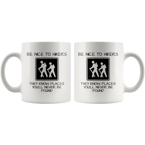 Funny Hiking Mug, Be Nice to Hikers They Know Places You'll Never Be Found