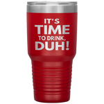 Load image into Gallery viewer, It's Time to Drink, Duh! 30 oz Tumbler