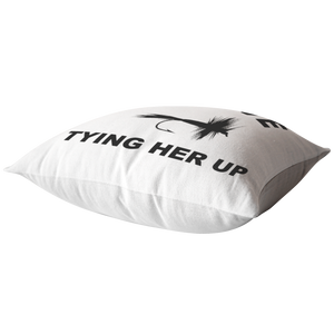 Fly Fishing Pillow, I Love Tying Her Up