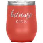 Load image into Gallery viewer, Because Kids Wine Tumbler