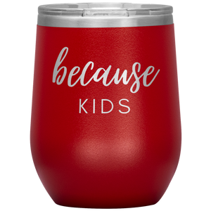 Because Kids Wine Tumbler