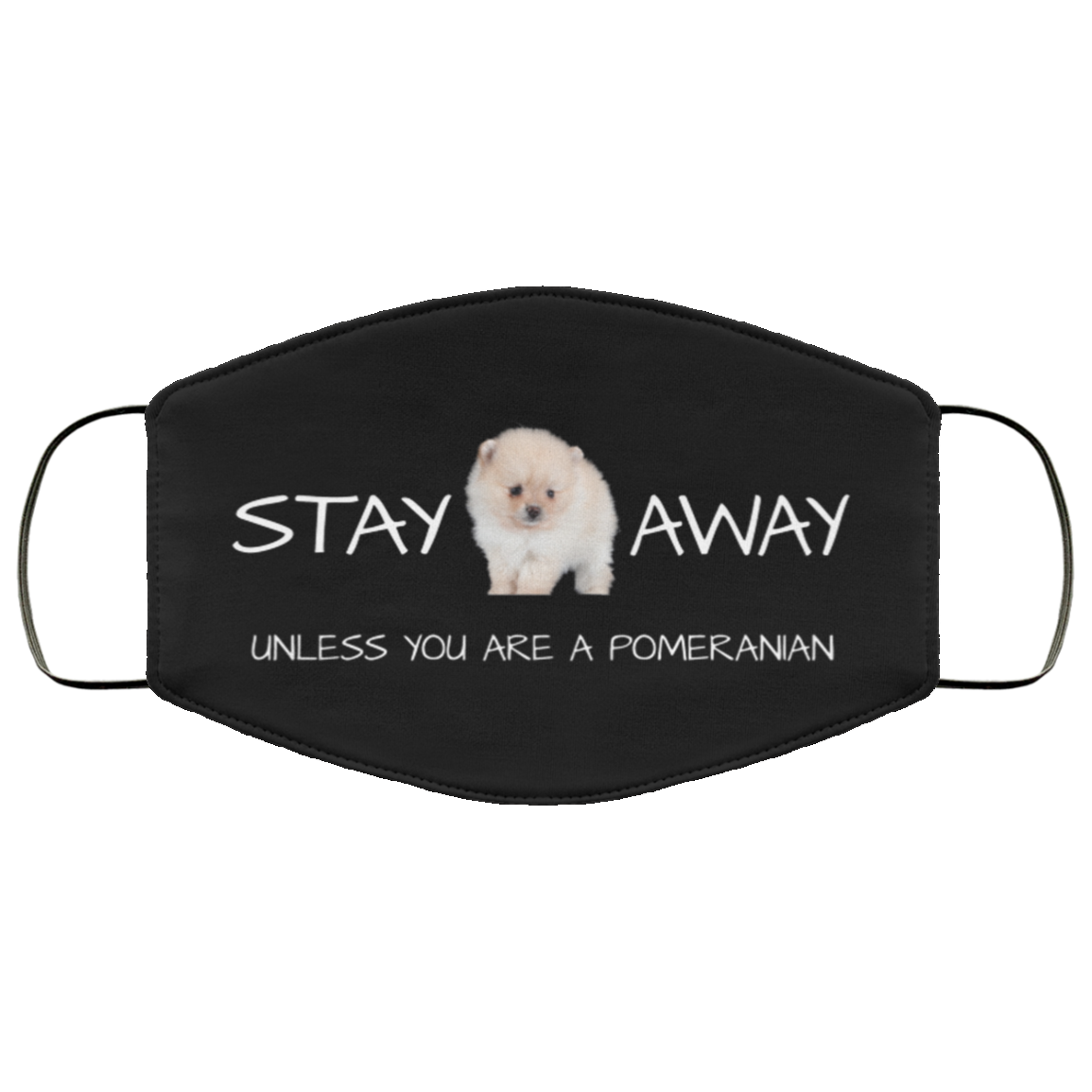 Pomeranian Face Mask, Stay Away Unless You Are a Pomeranian