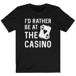 Load image into Gallery viewer, Gambling Shirt, I'd Rather Be At the Casino