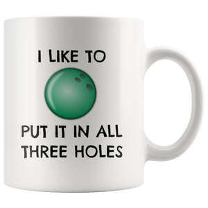 Funny Bowling Mug, I Like to Put it in All Three Holes