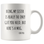 Load image into Gallery viewer, Funny Sister Mug, Being My Sister is the Only Gift You Need