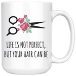 Load image into Gallery viewer, Hairstylist Mug, Life is Not Perfect, But Your Hair Can Be