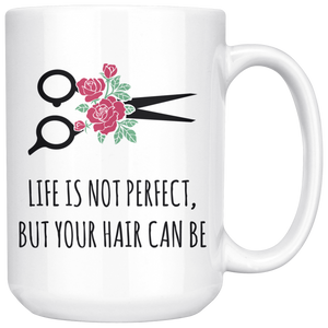 Hairstylist Mug, Life is Not Perfect, But Your Hair Can Be