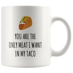 Load image into Gallery viewer, You Are The Only Meat I Want In My Taco Mug