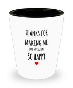 Thanks for Making Me (And My Vagina) So Happy Shot Glass