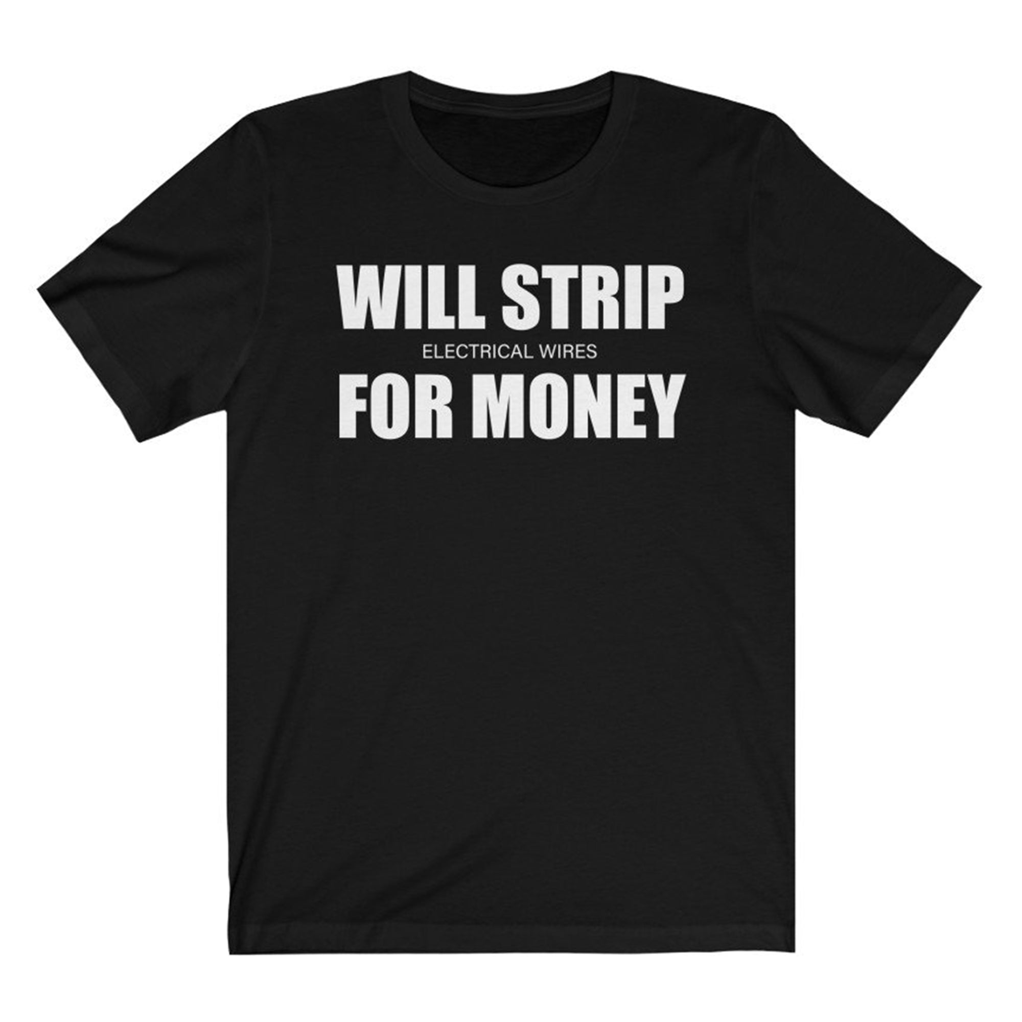 Funny Electrician Shirt, Will Strip Electrical Wires for Money