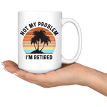 Load image into Gallery viewer, Not My Problem, I'm Retired Mug