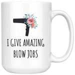 Load image into Gallery viewer, Funny Hairstylist Mug, I Give Amazing Blow Jobs