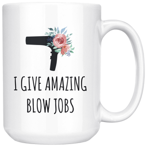 Funny Hairstylist Mug, I Give Amazing Blow Jobs