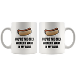 Load image into Gallery viewer, You're the Only Wiener I Want In My Buns Mug