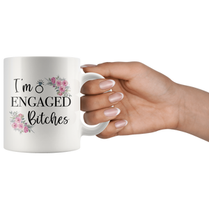 Engagement Mug, I'm Engaged Bitches